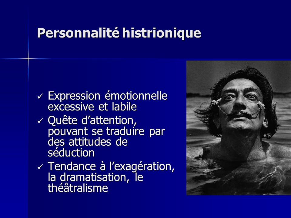 Personnalité histrionique Expression émotionnelle excessive et labile Expression émotionnelle excessive et labile Quête dattention, pouvant se traduir