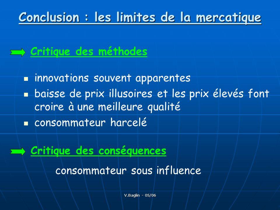 V.Baglin - 05/06 Conclusion : les limites de la mercatique innovations souvent apparentes baisse de prix illusoires et les prix élevés font croire à u