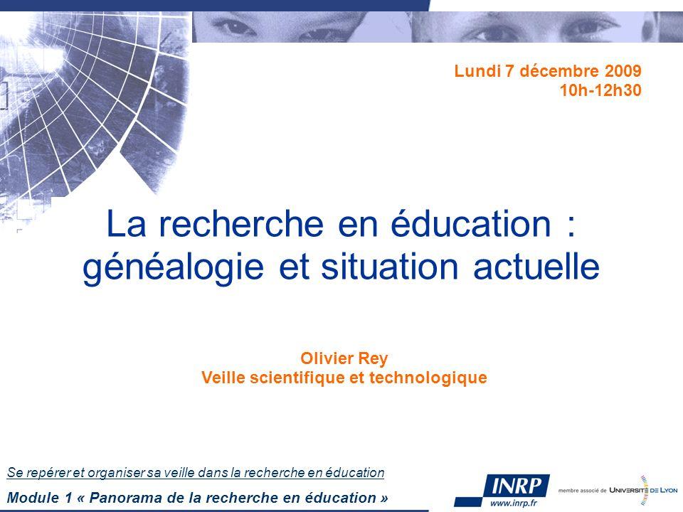 Se repérer et organiser sa veille dans la recherche en éducation Module 1 « Panorama de la recherche en éducation » La recherche en éducation : généal