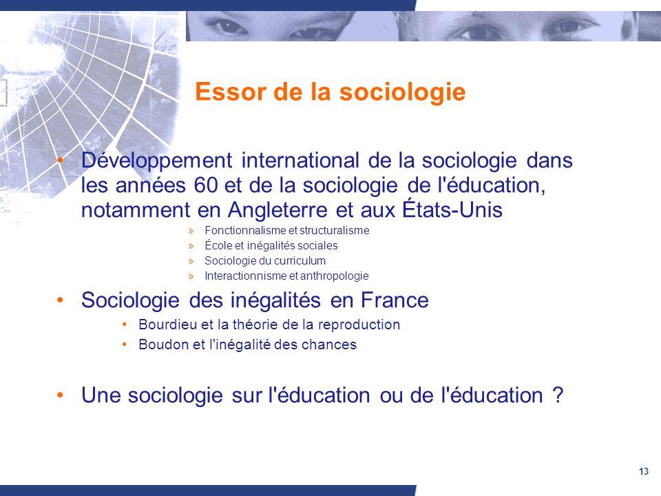 13 Essor de la sociologie Développement international de la sociologie dans les années 60 et de la sociologie de l'éducation, notamment en Angleterre