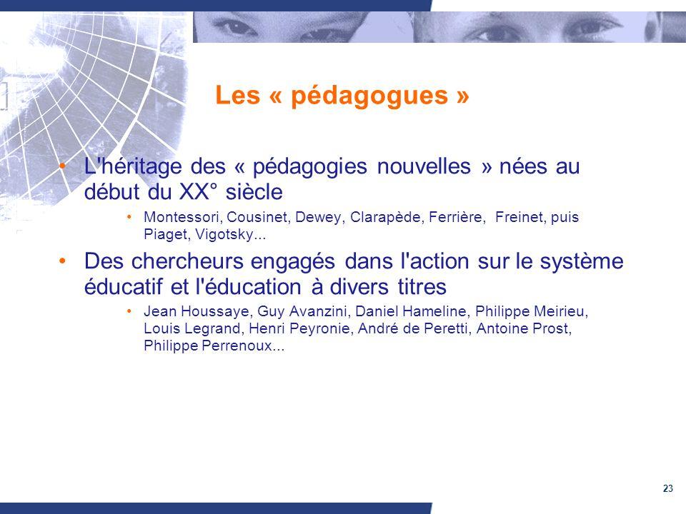23 Les « pédagogues » L'héritage des « pédagogies nouvelles » nées au début du XX° siècle Montessori, Cousinet, Dewey, Clarapède, Ferrière, Freinet, p