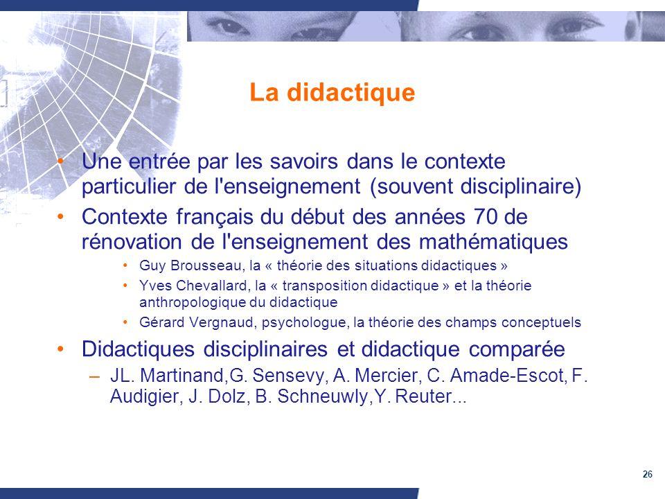 26 La didactique Une entrée par les savoirs dans le contexte particulier de l'enseignement (souvent disciplinaire) Contexte français du début des anné