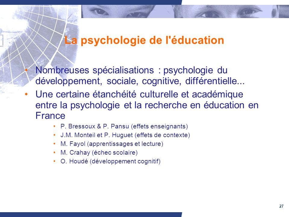 27 La psychologie de l'éducation Nombreuses spécialisations : psychologie du développement, sociale, cognitive, différentielle... Une certaine étanché