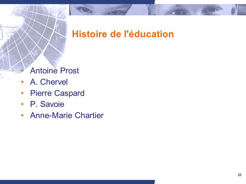 28 Histoire de l'éducation Antoine Prost A. Chervel Pierre Caspard P. Savoie Anne-Marie Chartier