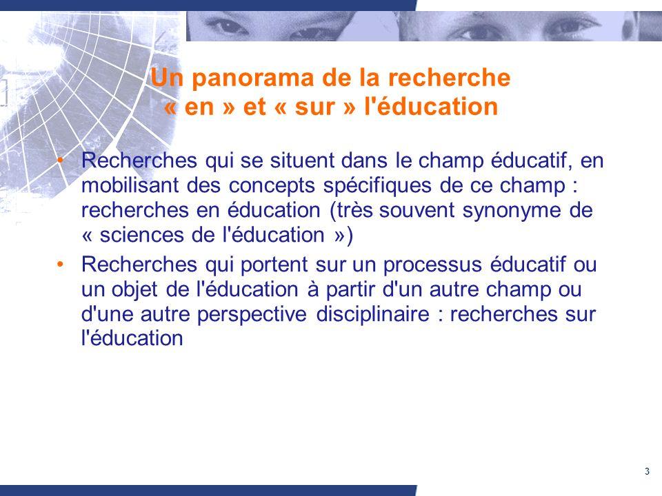 3 Un panorama de la recherche « en » et « sur » l'éducation Recherches qui se situent dans le champ éducatif, en mobilisant des concepts spécifiques d