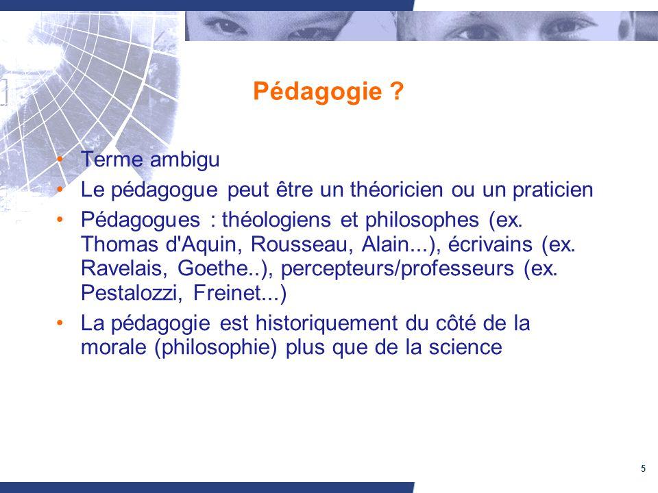 5 Pédagogie ? Terme ambigu Le pédagogue peut être un théoricien ou un praticien Pédagogues : théologiens et philosophes (ex. Thomas d'Aquin, Rousseau,