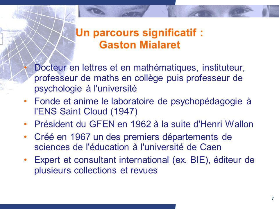 7 Un parcours significatif : Gaston Mialaret Docteur en lettres et en mathématiques, instituteur, professeur de maths en collège puis professeur de ps