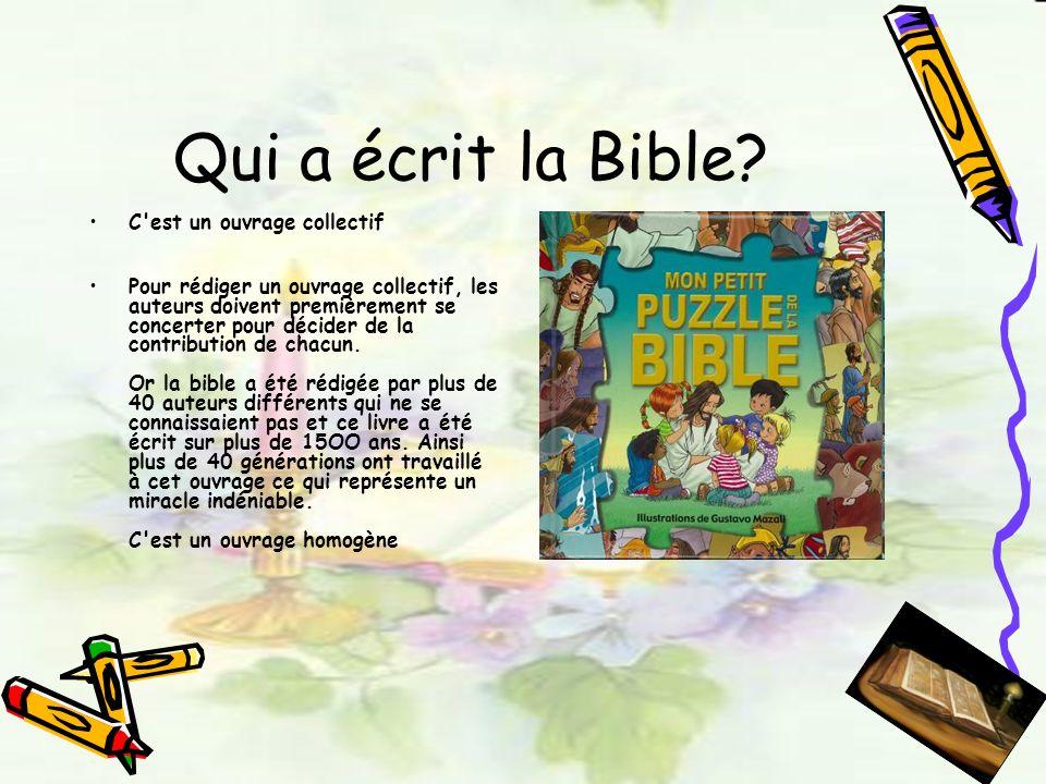 Qui a écrit la Bible? C'est un ouvrage collectif Pour rédiger un ouvrage collectif, les auteurs doivent premièrement se concerter pour décider de la c