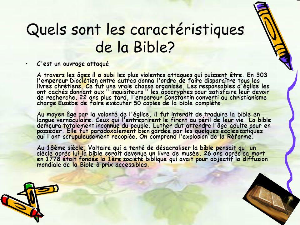 Quels sont les caractéristiques de la Bible? C'est un ouvrage attaqué A travers les âges il a subi les plus violentes attaques qui puissent être. En 3
