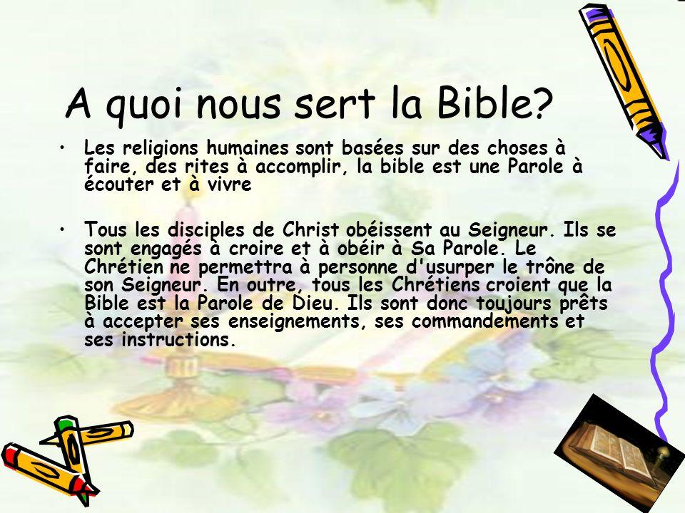 A quoi nous sert la Bible? Les religions humaines sont basées sur des choses à faire, des rites à accomplir, la bible est une Parole à écouter et à vi