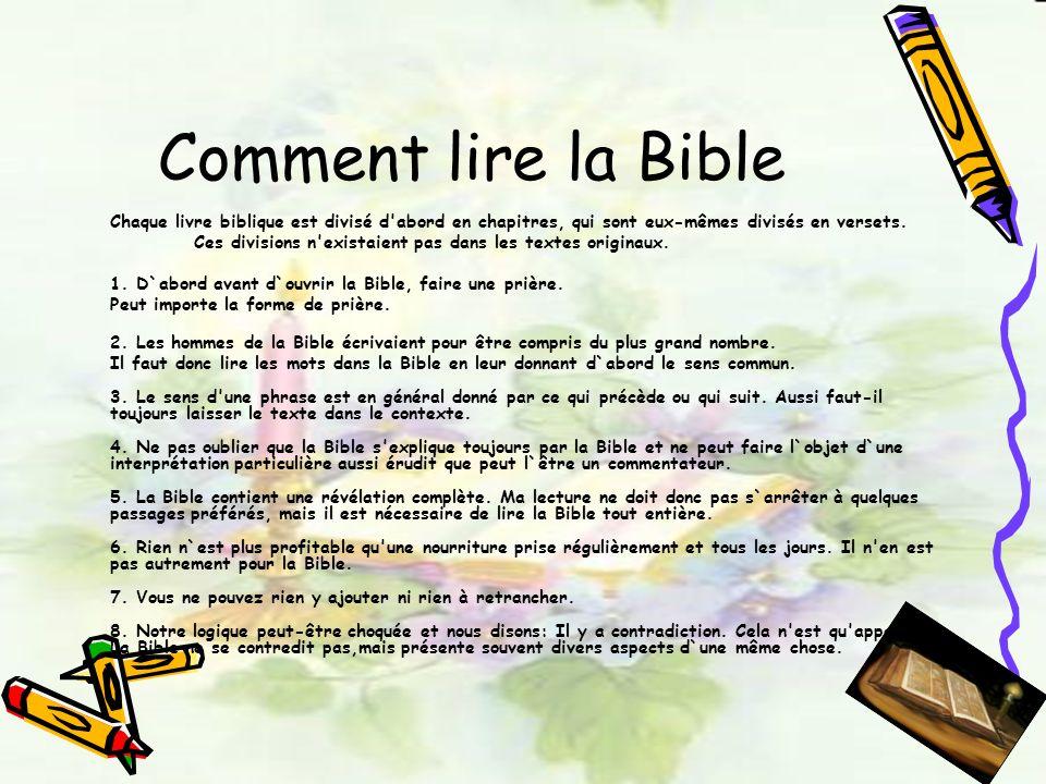 Comment lire la Bible Chaque livre biblique est divisé d'abord en chapitres, qui sont eux-mêmes divisés en versets. Ces divisions n'existaient pas dan