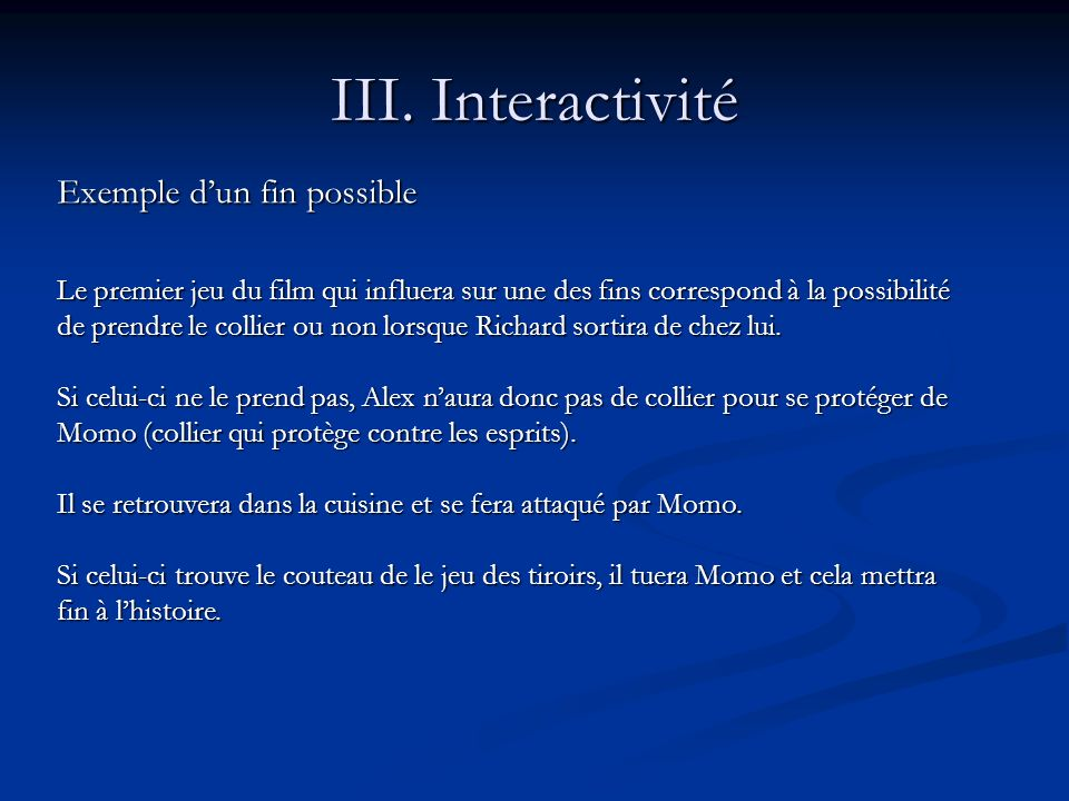 III. Interactivité Exemple dun fin possible Le premier jeu du film qui influera sur une des fins correspond à la possibilité de prendre le collier ou