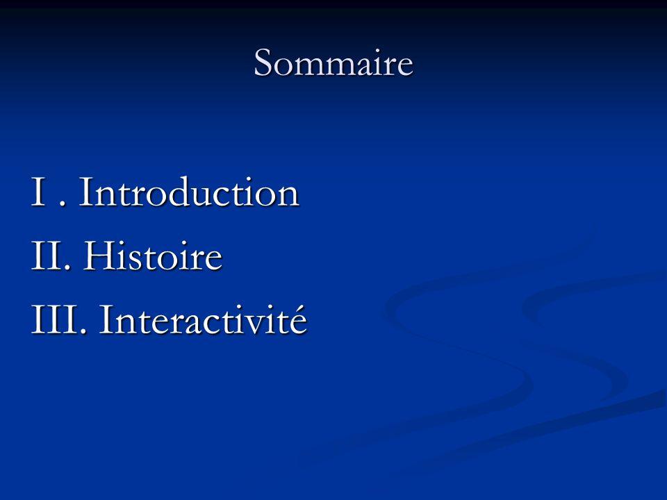 Sommaire I. Introduction II. Histoire III. Interactivité