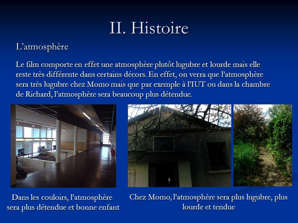 II. Histoire Latmosphère Le film comporte en effet une atmosphère plutôt lugubre et lourde mais elle reste très différente dans certains décors. En ef