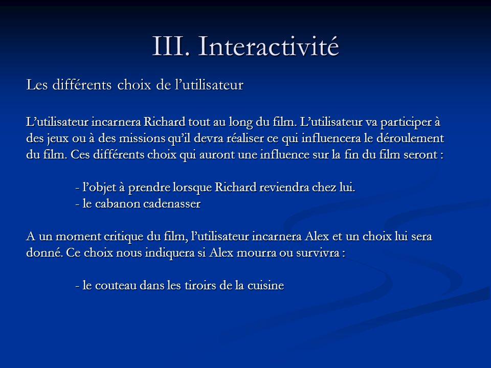 III. Interactivité Les différents choix de lutilisateur Lutilisateur incarnera Richard tout au long du film. Lutilisateur va participer à des jeux ou