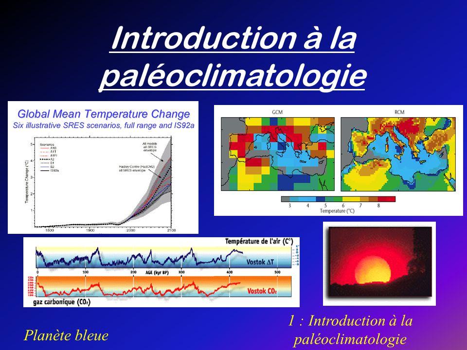 Planète bleue 1 : Introduction à la paléoclimatologie 1 : Définitions Paléoclimatologie Science qui sintéresse aux modifications passées du climat .