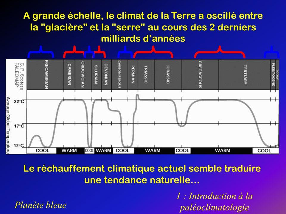 Planète bleue 1 : Introduction à la paléoclimatologie A grande échelle, le climat de la Terre a oscillé entre la