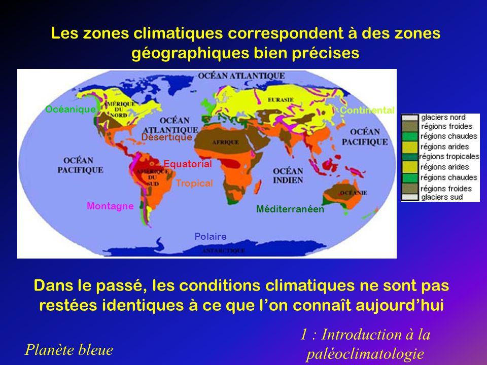 Planète bleue 1 : Introduction à la paléoclimatologie Les zones climatiques correspondent à des zones géographiques bien précises Dans le passé, les c