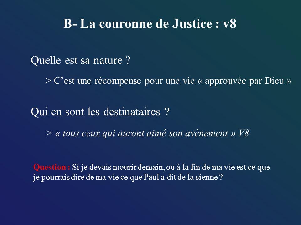 B- La couronne de Justice : v8 Quelle est sa nature ? Qui en sont les destinataires ? > Cest une récompense pour une vie « approuvée par Dieu » > « to