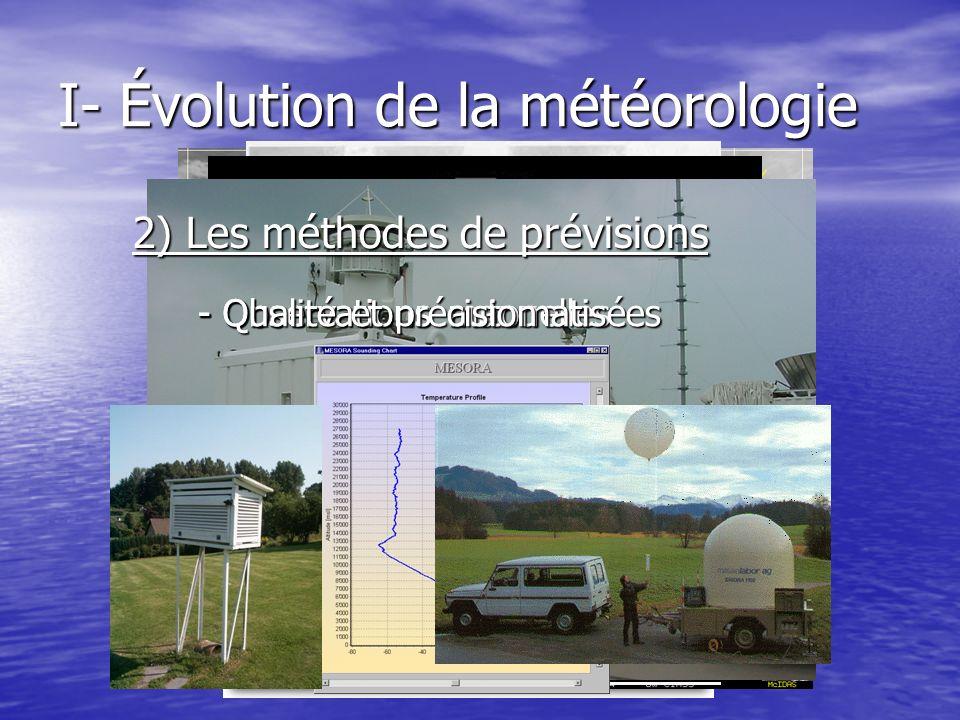 I- Évolution de la météorologie 2) Les méthodes de prévisions - Observations manuelles - Observations automatisées - Qualité et précision