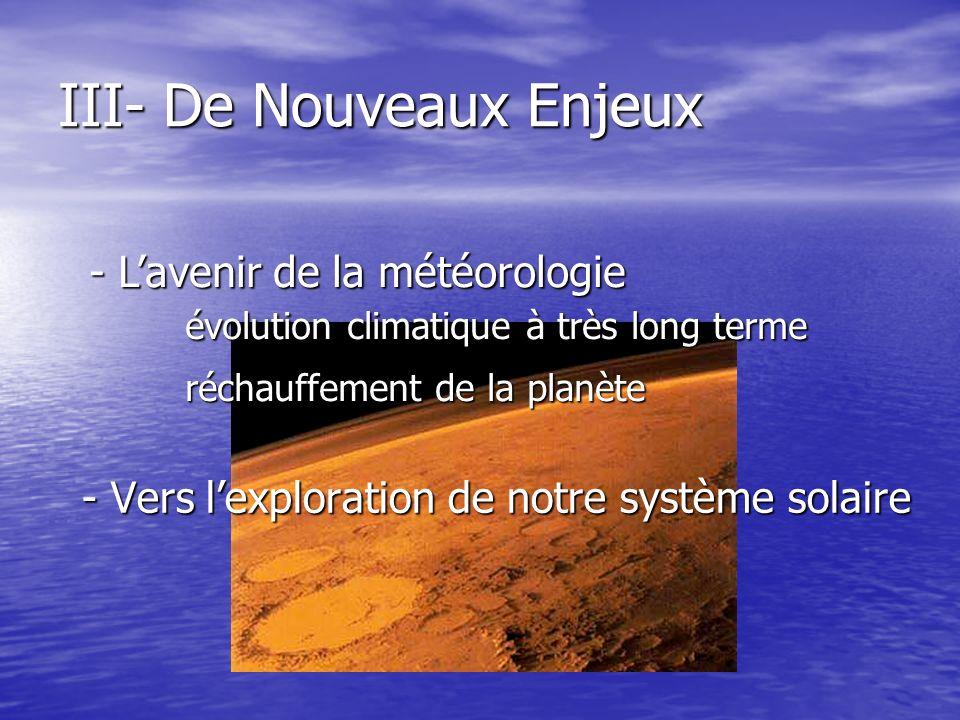 III- De Nouveaux Enjeux - Vers lexploration de notre système solaire - Lavenir de la météorologie évolution climatique à très long terme réchauffement