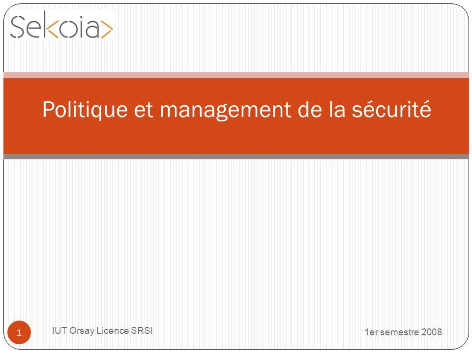 1er semestre 2008 IUT Orsay Licence SRSI 1 Politique et management de la sécurité