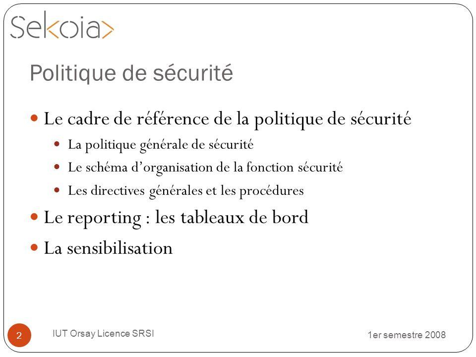 Politique de sécurité 1er semestre 2008 IUT Orsay Licence SRSI 2 Le cadre de référence de la politique de sécurité La politique générale de sécurité L