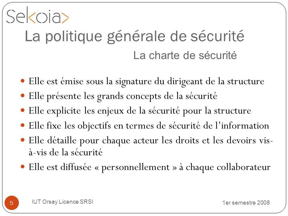 1er semestre 2008 IUT Orsay Licence SRSI 5 Elle est émise sous la signature du dirigeant de la structure Elle présente les grands concepts de la sécur