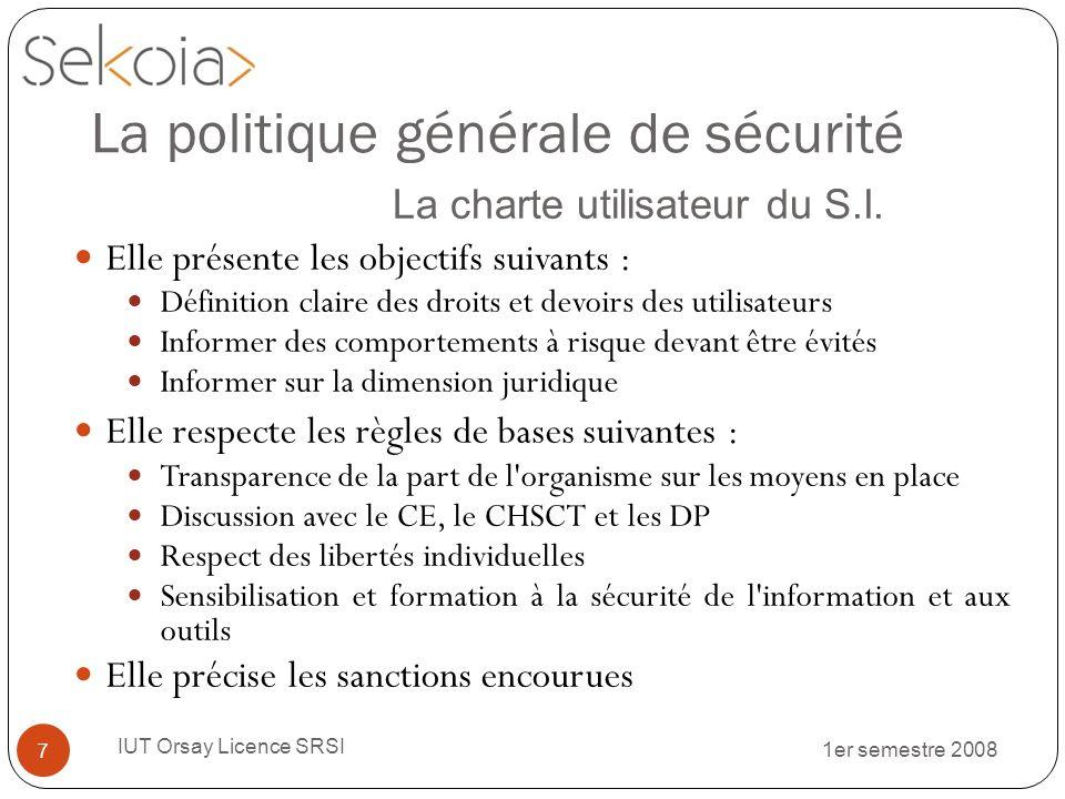 1er semestre 2008 IUT Orsay Licence SRSI 7 Elle présente les objectifs suivants : Définition claire des droits et devoirs des utilisateurs Informer de