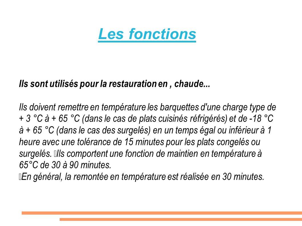 Ils sont utilisés pour la restauration en, chaude... Ils doivent remettre en température les barquettes d'une charge type de + 3 °C à + 65 °C (dans le