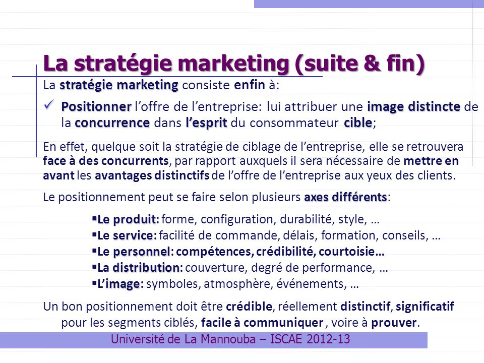 La stratégie marketing (suite & fin) stratégie marketing La stratégie marketing consiste enfin à: Positionnerimage distincte concurrence lespritcible