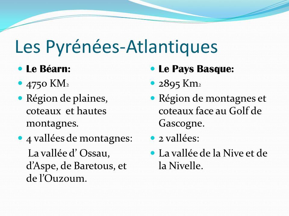 Les Pyrénées-Atlantiques Le Béarn: 4750 KM 2 Région de plaines, coteaux et hautes montagnes. 4 vallées de montagnes: La vallée d Ossau, dAspe, de Bare