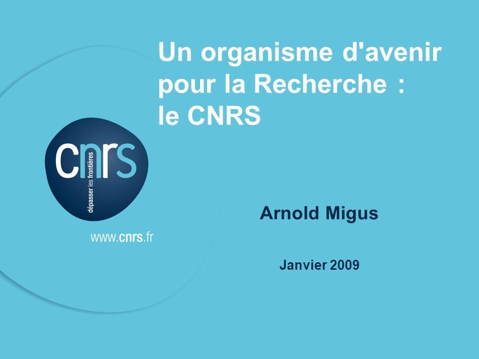 P. 01 1 Un organisme d avenir pour la Recherche : le CNRS Arnold Migus Janvier 2009