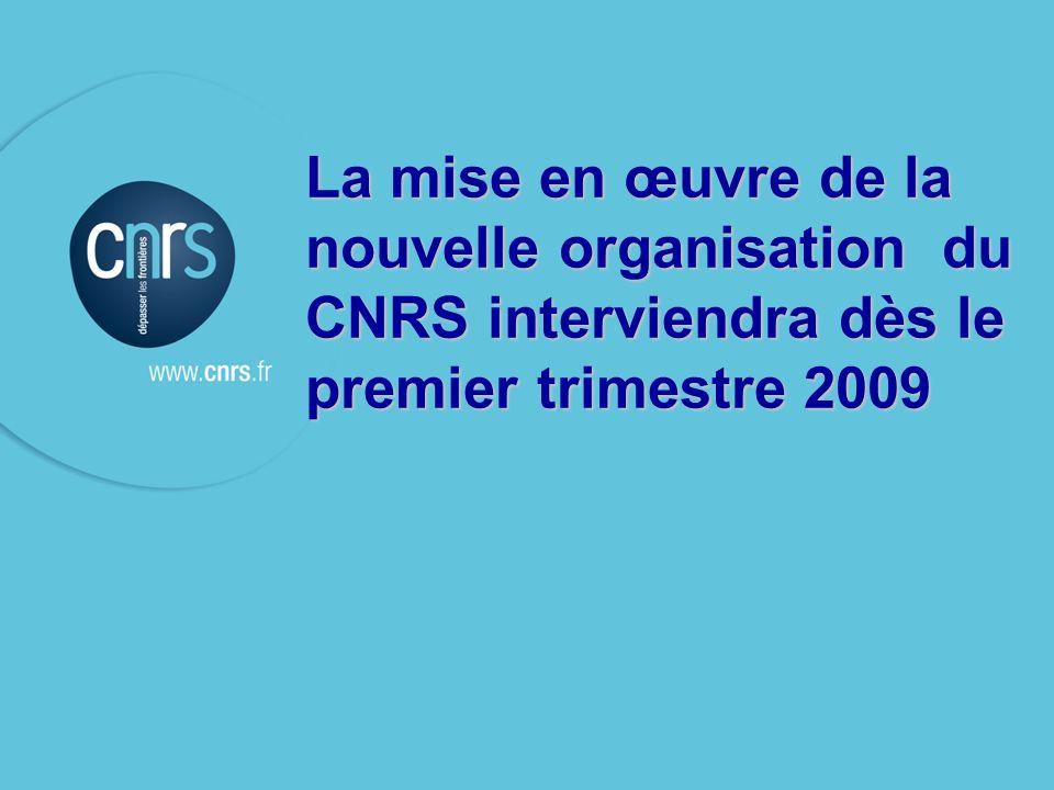 P. 026 26 La mise en œuvre de la nouvelle organisation du CNRS interviendra dès le premier trimestre 2009