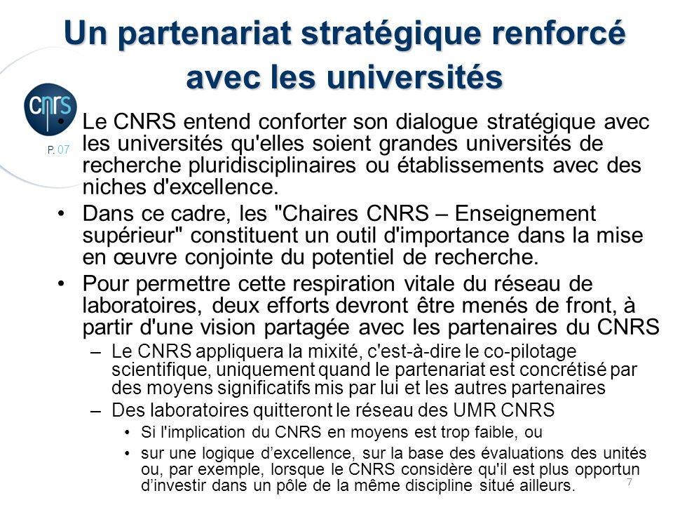 P. 07 7 Un partenariat stratégique renforcé avec les universités Le CNRS entend conforter son dialogue stratégique avec les universités qu'elles soien