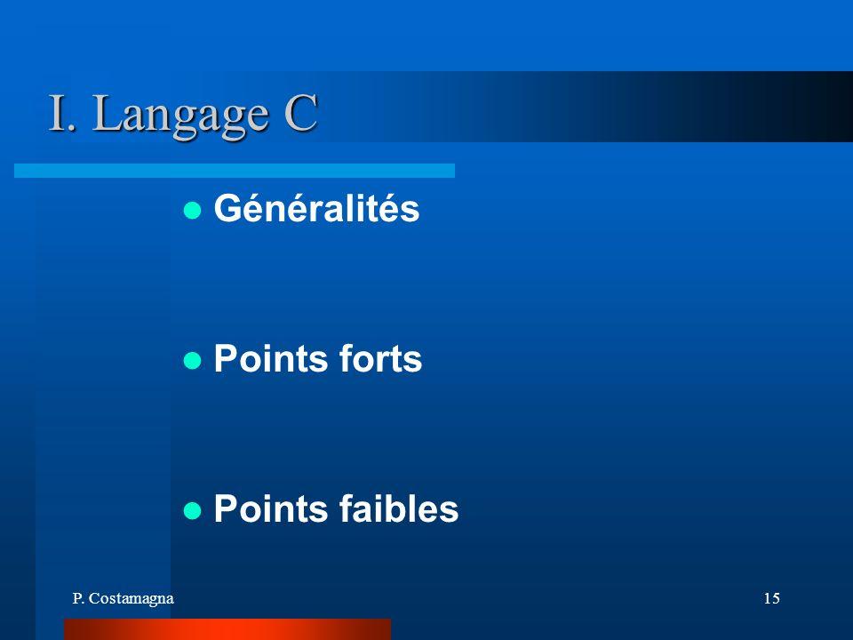 P. Costamagna15 I. Langage C Généralités Points forts Points faibles