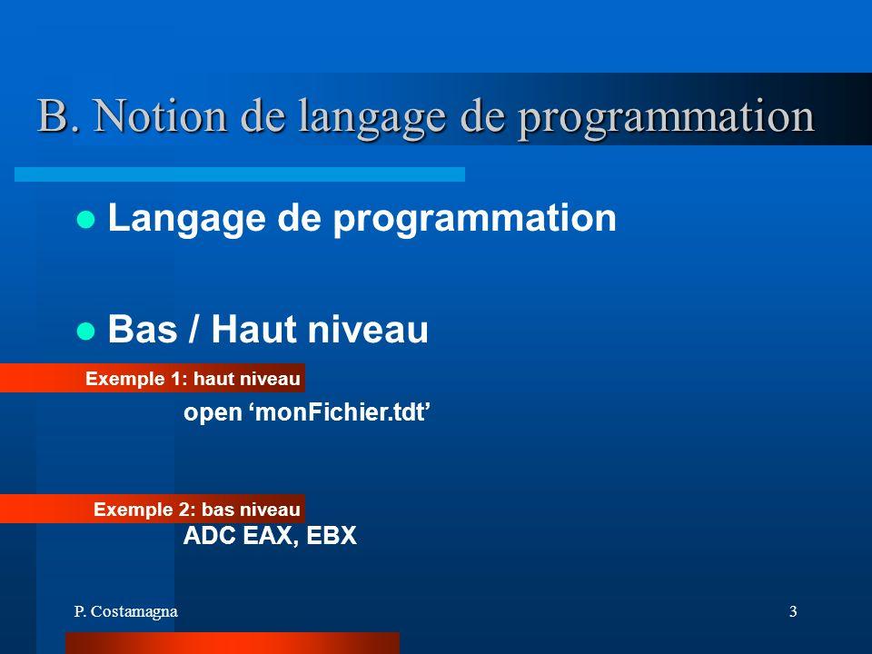 P. Costamagna3 B. Notion de langage de programmation Langage de programmation Bas / Haut niveau Exemple 1: haut niveau open monFichier.tdt Exemple 2: