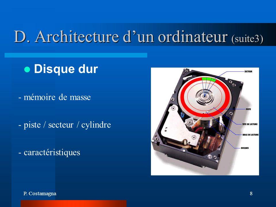 P. Costamagna8 D. Architecture dun ordinateur (suite3) Disque dur - mémoire de masse - piste / secteur / cylindre - caractéristiques