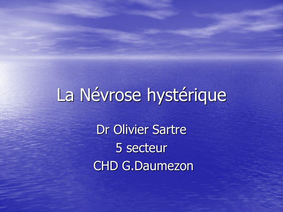 La Névrose hystérique Dr Olivier Sartre 5 secteur CHD G.Daumezon CHD G.Daumezon