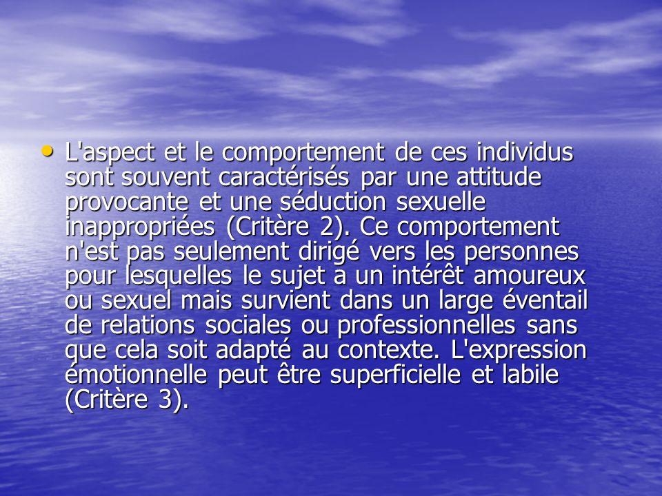 L'aspect et le comportement de ces individus sont souvent caractérisés par une attitude provocante et une séduction sexuelle inappropriées (Critère 2)