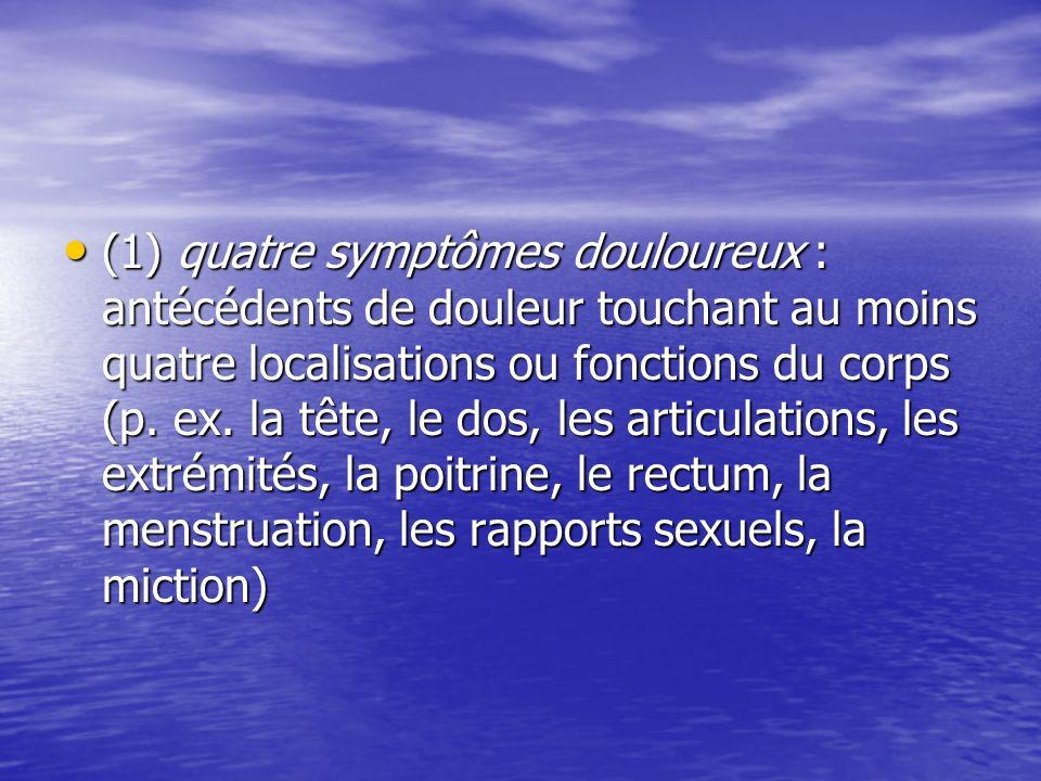 (1) quatre symptômes douloureux : antécédents de douleur touchant au moins quatre localisations ou fonctions du corps (p. ex. la tête, le dos, les ar