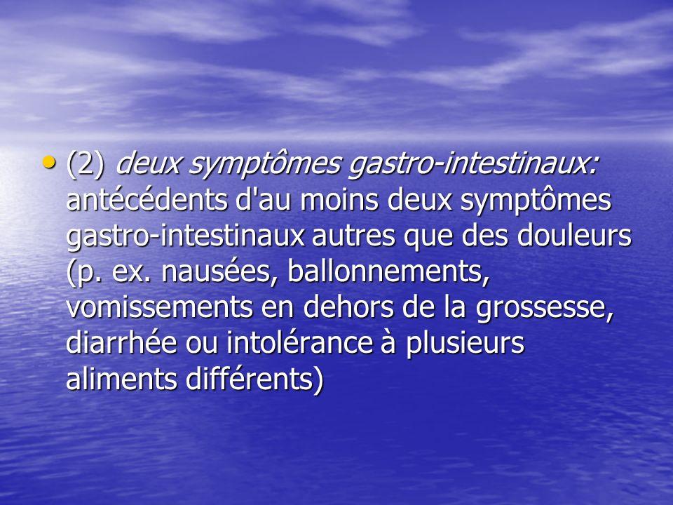 (2) deux symptômes gastro-intestinaux: antécédents d'au moins deux symptômes gastro-intestinaux autres que des douleurs (p. ex. nausées, ballonnements