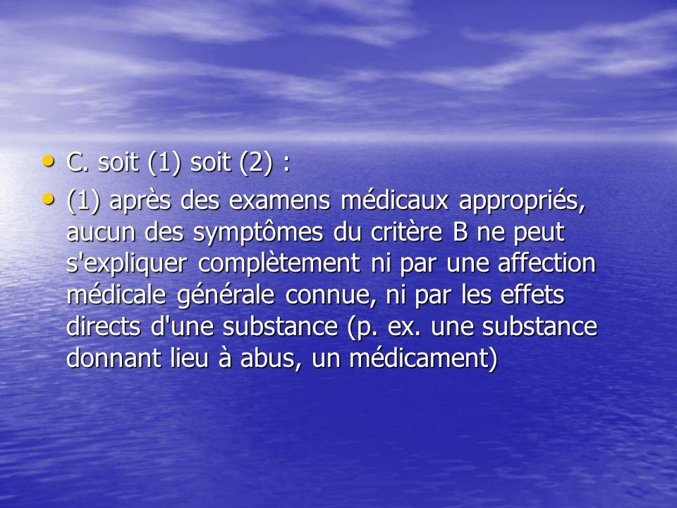 C. soit (1) soit (2) : C. soit (1) soit (2) : (1) après des examens médicaux appropriés, aucun des symptômes du critère B ne peut s'expliquer complète