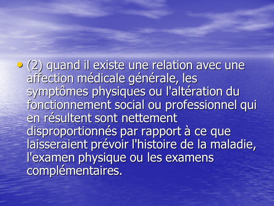 (2) quand il existe une relation avec une affection médicale générale, les symptômes physiques ou l'altération du fonctionnement social ou professionn