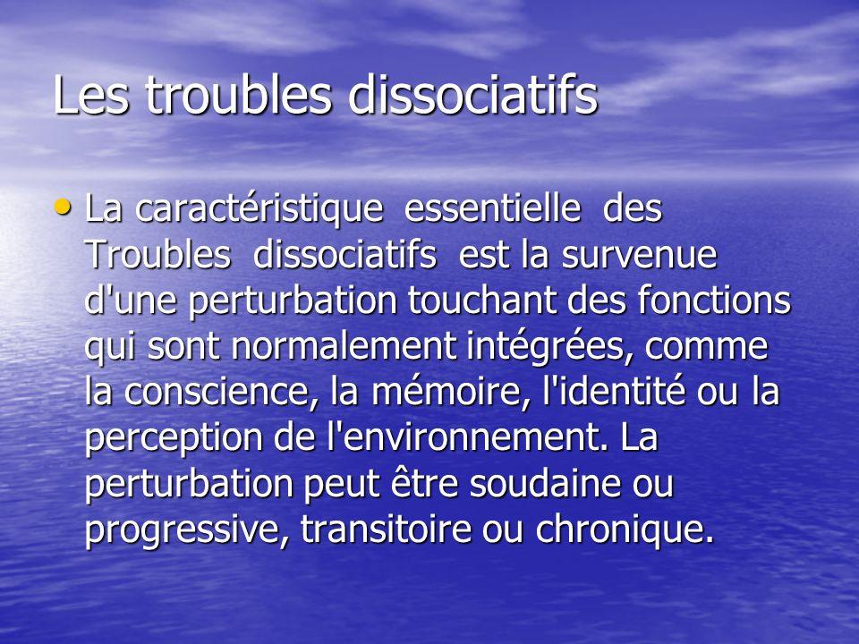 Les troubles dissociatifs La caractéristique essentielle des Troubles dissociatifs est la survenue d'une perturbation touchant des fonctions qui sont
