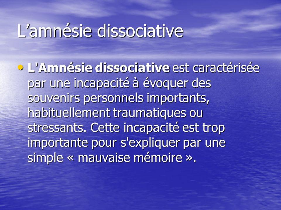 Lamnésie dissociative L'Amnésie dissociative est caractérisée par une incapacité à évoquer des souvenirs personnels importants, habituellement traumat