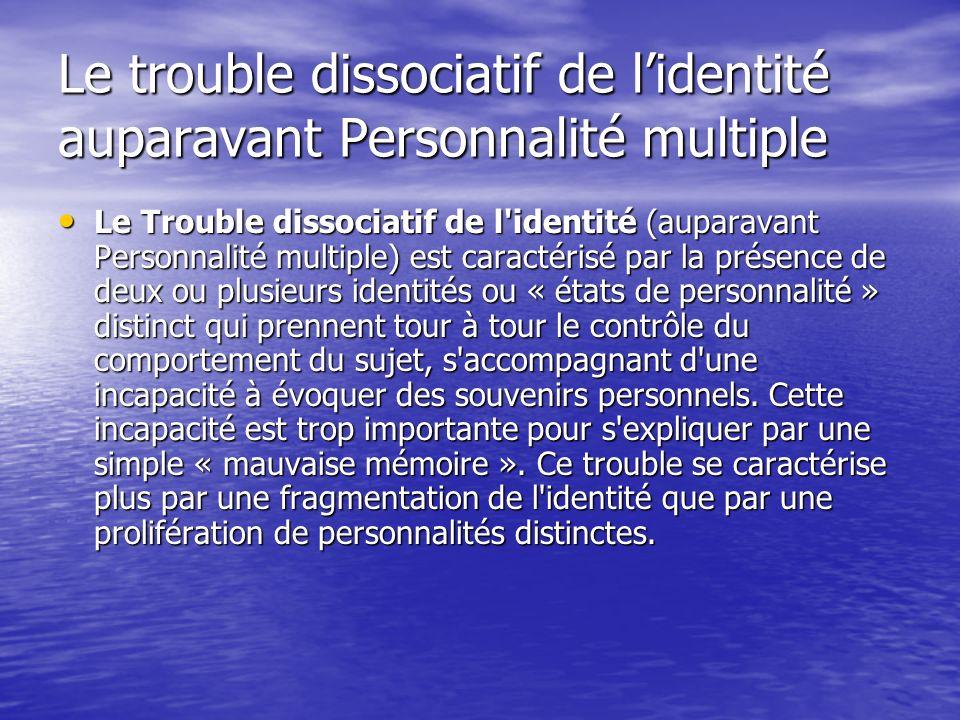Le trouble dissociatif de lidentité auparavant Personnalité multiple Le Trouble dissociatif de l'identité (auparavant Personnalité multiple) est carac
