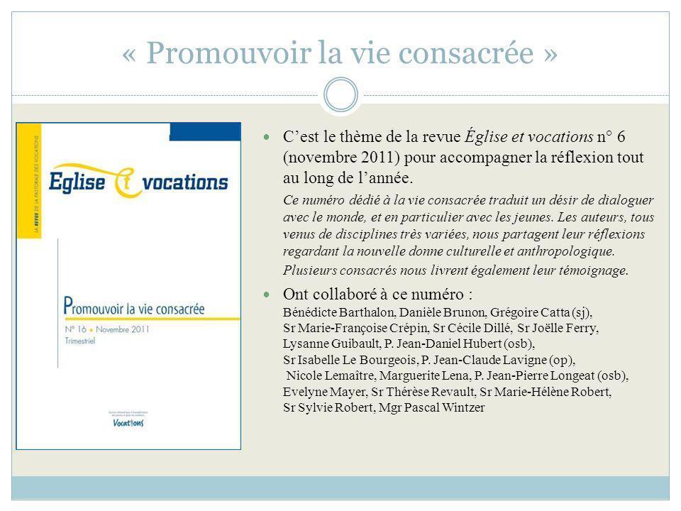 « Promouvoir la vie consacrée » Cest le thème de la revue Église et vocations n° 6 (novembre 2011) pour accompagner la réflexion tout au long de lanné