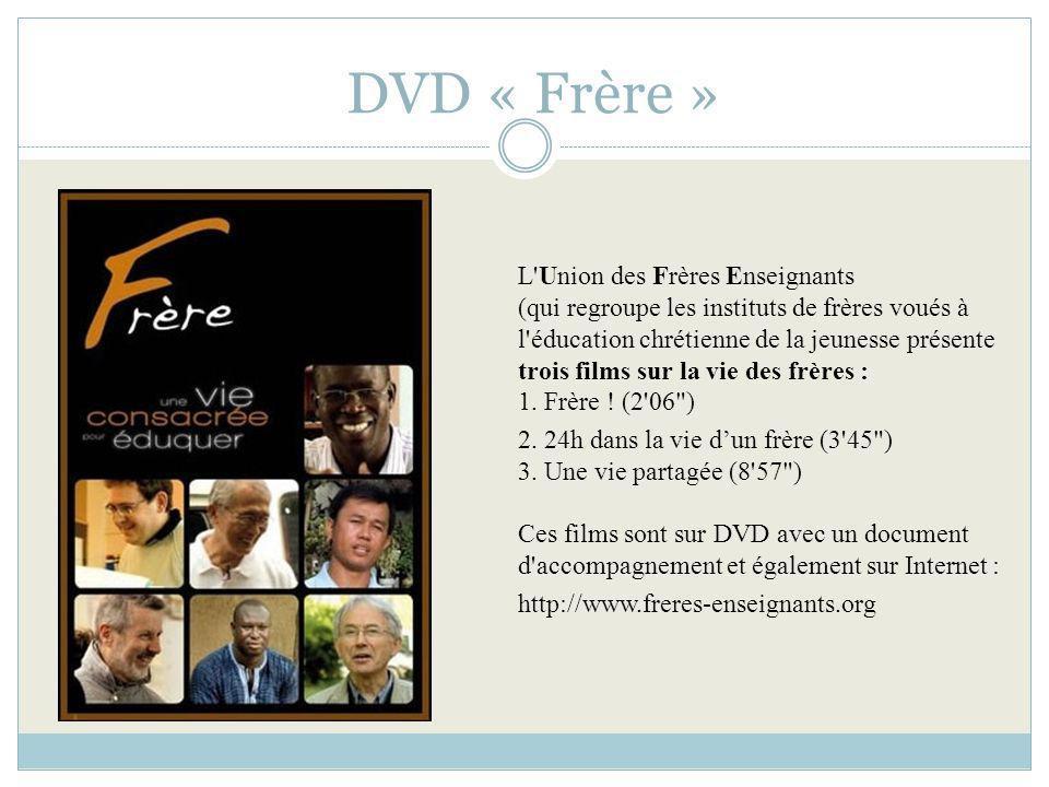 DVD « Frère » L'Union des Frères Enseignants (qui regroupe les instituts de frères voués à l'éducation chrétienne de la jeunesse présente trois films