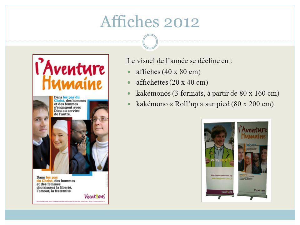 Affiches 2012 Le visuel de lannée se décline en : affiches (40 x 80 cm) affichettes (20 x 40 cm) kakémonos (3 formats, à partir de 80 x 160 cm) kakémo